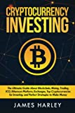 Investing in Cryptocurrency: The Ultimate Three Book In One. Explaining Blockchain, Mining, Trading, ICO, Ethereum Platform, Exchanges, Top ... and Perfect Strategies to Make Money.