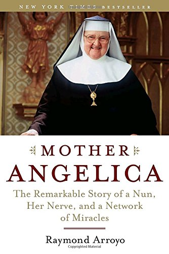 mother-angelica-the-remarkable-story-of-a-nun-her-nerve-and-a-network-of-miracles