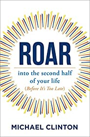 Roar: into the second half of your life (before it's too l