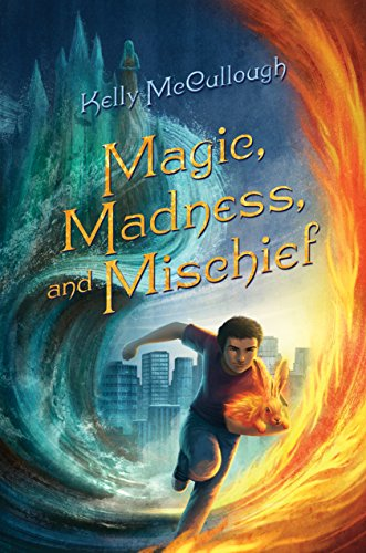 Magic, Madness, and Mischief by Kelly McCullough - a brunette, light-skinned boy holds a hare that's on fire and runs away from a cityscape between a wave of water with a castle and a woman in it and a great gout of flame