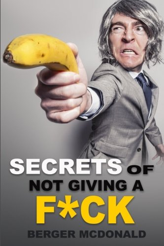 Secrets of Not Giving a F*ck: A Humorous Guide to
