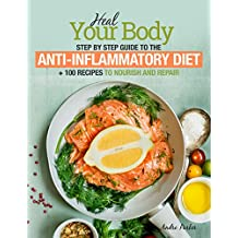 Anti-Inflammatory Diet: Heal Your Body - Step by Step Guide + 100 Recipes to Nourish and Repair