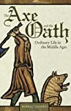 The Axe and the Oath : Ordinary Life in the Middle Ages, Fossier, Robert, 0691143129