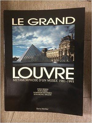 Téléchargement Le Grand Louvre : Métamorphose d'un musée, 1981-1993 epub pdf