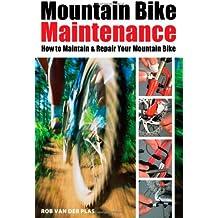 Mountain Bike Maintenance: Maintaining and Repairing the Mountain Bike