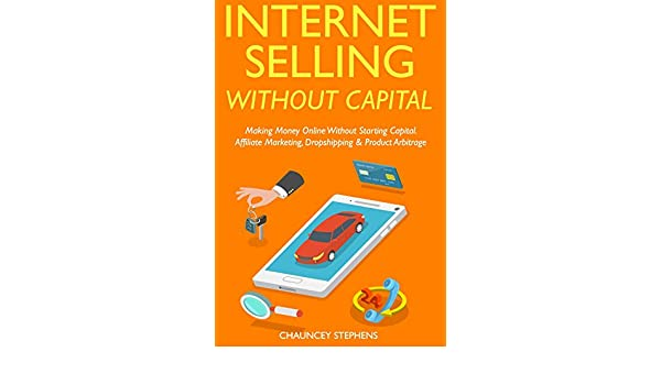 Internet Selling Without Capital: Making Money Online ...