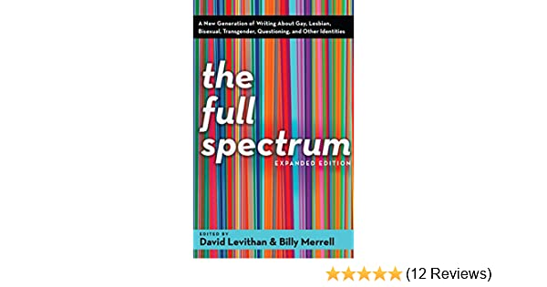 Bisexual The Full Spectrum: A New Generation of Writing About Gay Lesbian and Other Identities Questioning Transgender