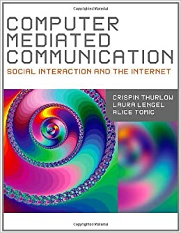 Book Computer Mediated Communication 1st edition by Thurlow, Crispin, Lengel, Lara M. (Martin), Tomic, Alice (2004)