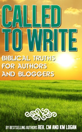 Called To Write, Biblical Truths For Authors and Bloggers by [Logan, K.M., Logan, C.M.]
