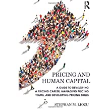 Pricing and Human Capital: A Guide to Developing a Pricing Career, Managing Pricing Teams, and Developing Pricing Skills
