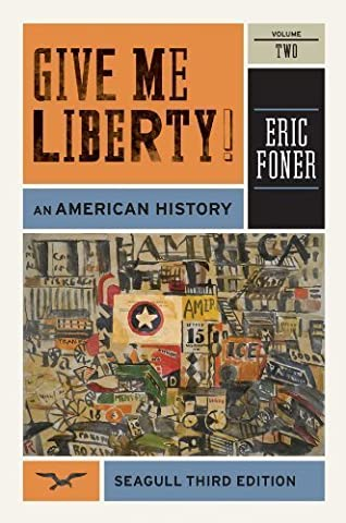 Give Me Liberty!: An American History (Brief Third Edition) (Vol. 2) by Eric Foner (2012-02-01) (Give Me Liberty Vol 2)