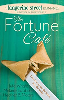 The Fortune Cafe (A Tangerine Street Romance Book 1) by [Wright, Julie, Moore, Heather B., Jacobson, Melanie]
