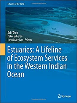 Estuaries: A Lifeline of Ecosystem Services in the Western Indian Ocean (Estuaries of the World)