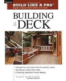 Building a Deck (Build Like A Pro)
