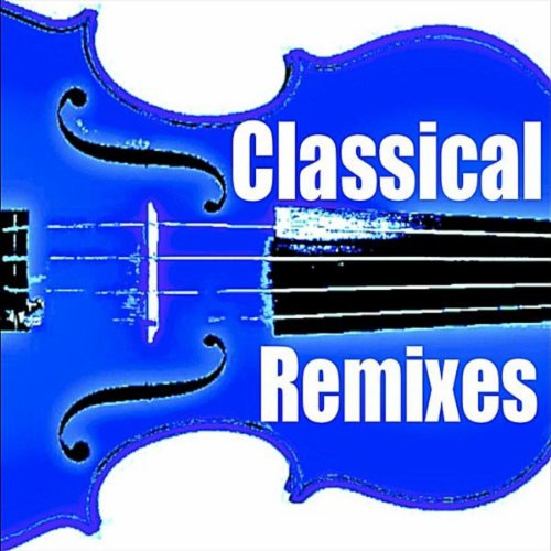 Stream or buy for $9.49 · Classical Remixes