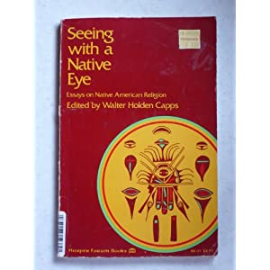 Seeing With a Native Eye: Essays on Native American Religion (A Harper Forum Book)