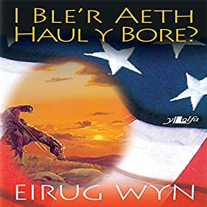I Ble'r Aeth Haul y Bore [To Where the Morning Sun] [Welsh Edition] Audiobook