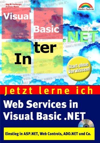 Jetzt lerne ich Web Services in Visual Basic.NET Einstieg in ASP.NET, Web Controls, ADO.NET und Co.