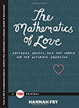 The Mathematics of Love: Patterns, Proofs, and the Search for the Ultimate Equation (TED Books)