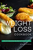 Weight Loss Cookbook: Healthy Delicious Recipes for Weight Loss