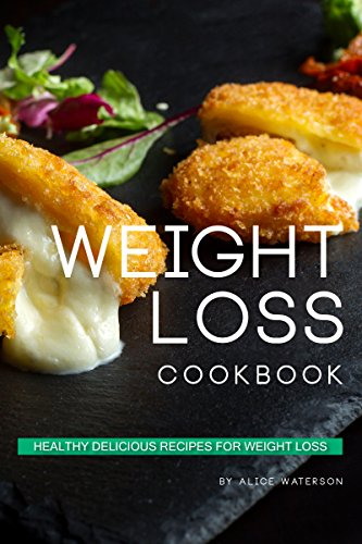 Weight Loss Cookbook: Healthy Delicious Recipes for Weight Loss by Alice Waterson