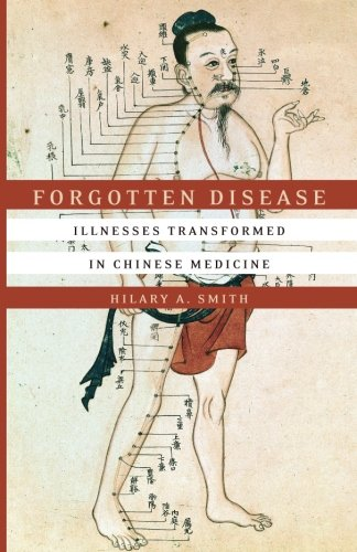 Forgotten Disease: Illnesses Transformed in Chinese Medicine (Studies of the Weatherhead East Asian Institute, Columbia University) by Stanford University Press