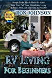 RV Living For  Beginners: Simple Tools, Tips & Hacks To Make Debt Free, Full Time Motorhome Living As Stress Free And Enjoyable As Possible (RV Boondocking) (Volume 2)