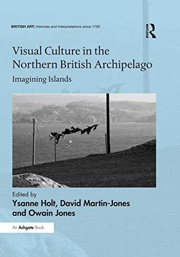 Visual Culture in the Northern British Archipelago: Imagining Islands (British Art: Histories and Interpretations since 1700) por David Martin-Jones