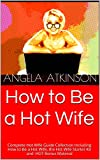 What's Inside:The Full How to Be a Hot Wife BookThe Full Hot Wife Starter KitPLUS: All new material that will help you keep it hot!Plus, theseHOT tips and tools!Hot Wife Secret #1A Practical Guide to Creating a Better Life and Being a Hot WifeHow to...