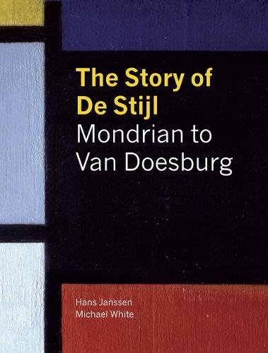 The Story of de Stijl: Mondrian to Van Doesburg. Hans Janssen and Michael White