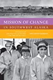 img - for Mission of Change in Southwest Alaska: Conversations with Father Ren  Astruc and Paul Dixon on Their Work with Yup ik People book / textbook / text book