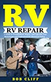 Rv Living:Rv Repair: A Guide to Troubleshoot, Repair, and Upgrade Your Motorhome and Understand RV Electrical Safety (RV Guide Books Book 3)