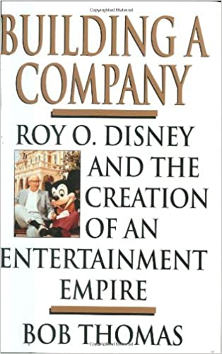 Building A Company Roy O Disney And The Creation Of An