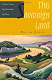 This Sovereign Land: A New Vision For Governing The West, Daniel Kemmis, 1559638427