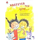 Whatever you give-