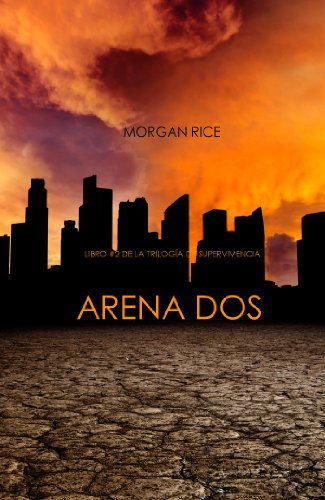 Arena Dos (Libro #2 de la Trilogía de Supervivencia)