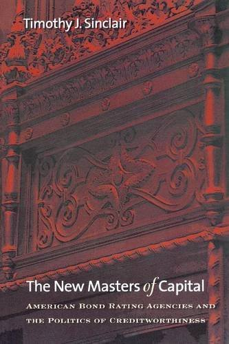 Capital Bond - The New Masters of Capital: American Bond Rating Agencies and the Politics of Creditworthiness (Cornell Studies in Political Economy)