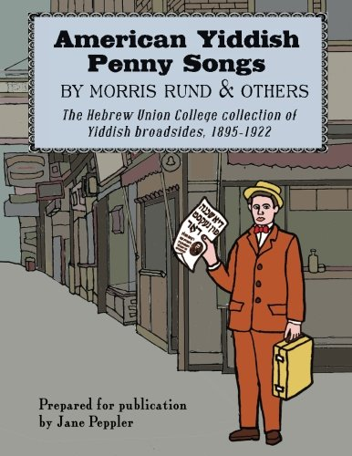 American Yiddish Penny Songs: by Morris Rund and others (Yiddish Edition)