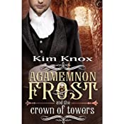 Agamemnon Frost and the Crown of Towers | Kim Knox