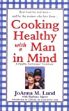 Cooking Healthy with a Man in Mind, Joanna M. Lund and Barbara Alpert, 0399527796