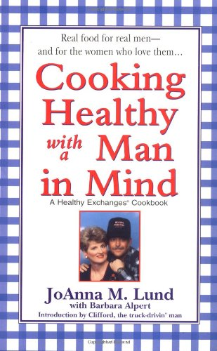 Cooking Healthy with a Man in Mind (Healthy Exchanges Cookbook) by JoAnna M. Lund, Barbara Alpert