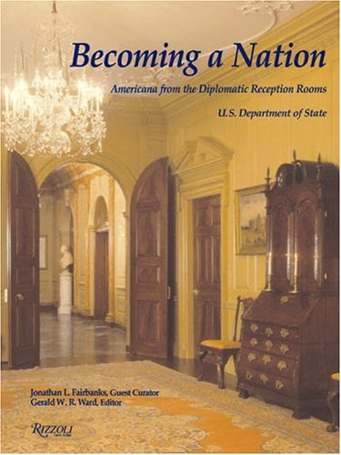 Becoming a Nation: Americana from the Diplomatic Reception Rooms, U.S. Department of State from Brand: Rizzoli Intl Pubns