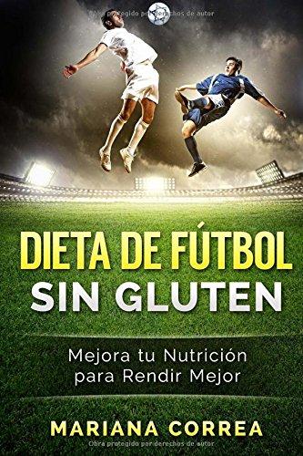 Descargar Libro Dieta De Futbol Sin Gluten: Mejora Tu Nutricion Para Rendir Mejor Mariana Correa