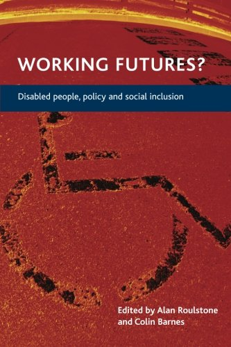 Working futures?: Disabled people, policy and social inclusion