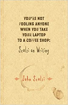 Image result for you're not fooling anyone when you take your laptop to a coffee shop scalzi on writing