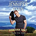 Montana Heat: True to You Audiobook by Jennifer Ryan Narrated by Coleen Marlo