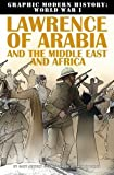 Lawrence of Arabia and the Middle East and Africa (Graphic Modern History: World War I)