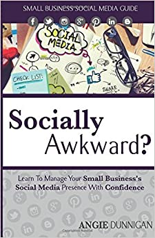 Socially Awkward?: Learn to Manage Your Social Media Presence With Confidence by Angie Dunnigan (2016-06-30)