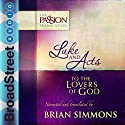 Luke and Acts: To the Lovers of God: The Passion Translation Audiobook by Brian Simmons Narrated by Brian Simmons