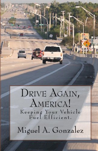 Drive Again, America!: Keeping Your Vehicle Fuel Efficient.